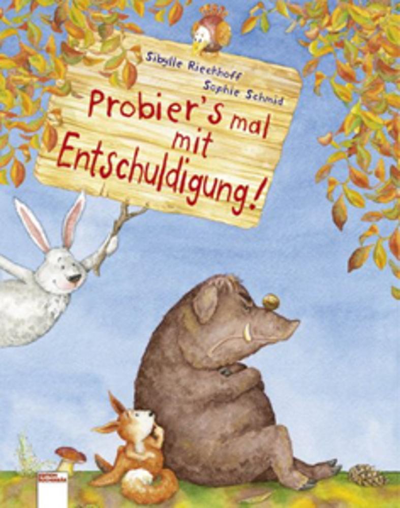 Probier's mal mit Entschuldigung! S. Rieckhoff / S. Schmid ab 3 J.