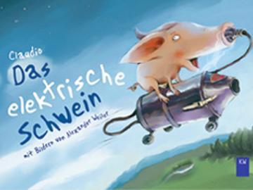 Das elektrische Schwein Claudio /A. Weiler ab 4 J.